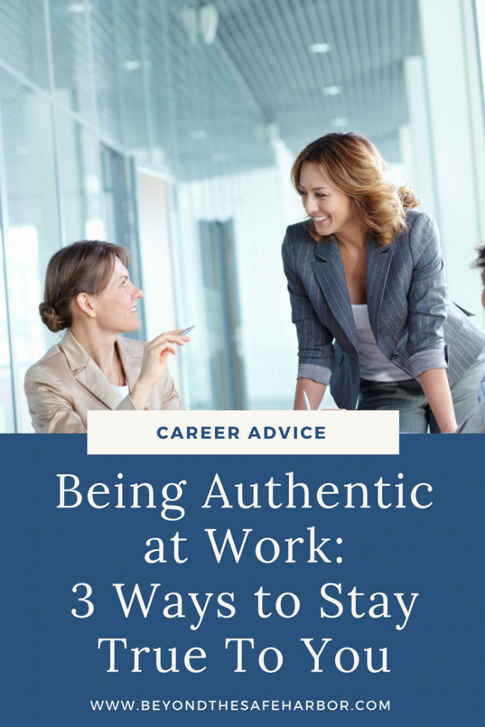 Being Authentic at Work: 3 Ways to Stay True To You