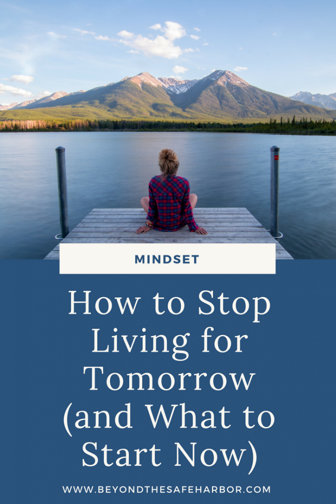 How to Stop Living for Tomorrow (and What to Start Now)