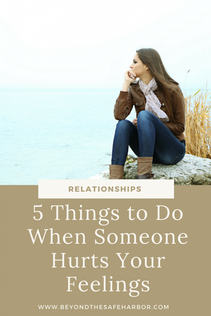 5 Things to Do When Someone Hurts Your Feelings