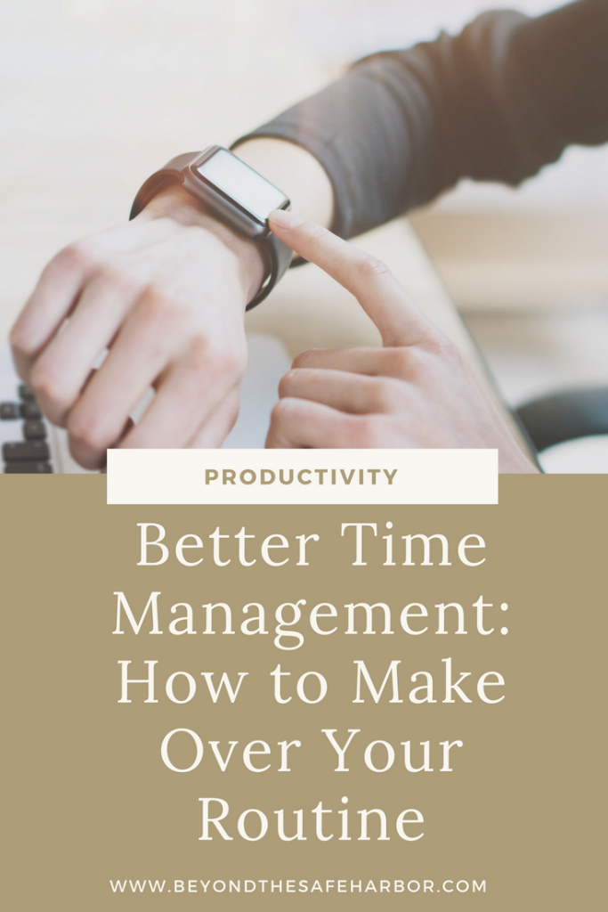 Better Time Management: How to Make Over Your Routine