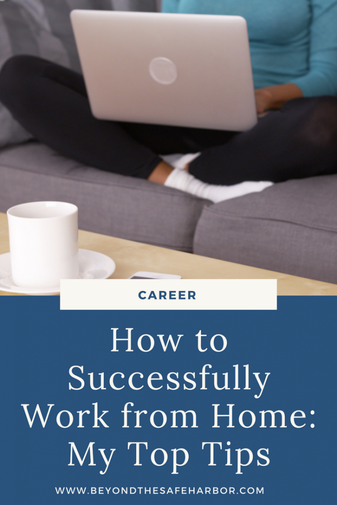 How to Successfully Work from Home: My Top Tips